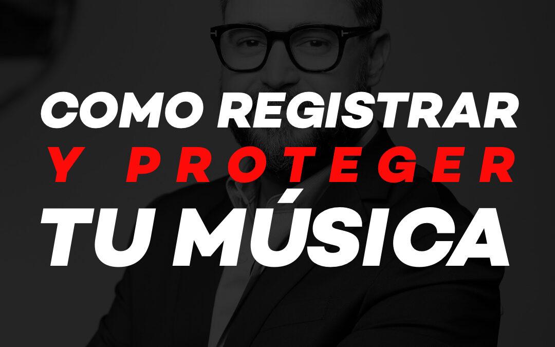 Como Registrar y Proteger tu Música